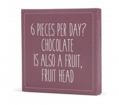 """6 pieces per day? Chocolate is also a fruit, fruithead"" Chokolade"